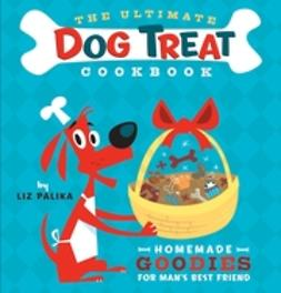 Cummings, Troy - The Ultimate Dog Treat Cookbook: Homemade Goodies for Man's Best Friend, ebook