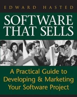 Hasted, Edward - Software That Sells: A Practical Guide to Developing and Marketing Your Software Project, ebook