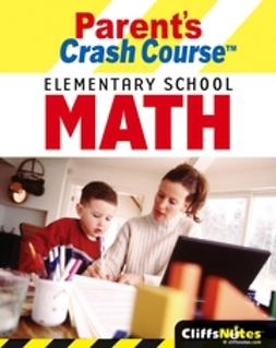 Herzog, David Alan - CliffsNotes Parent's Crash Course Elementary School Math, e-bok