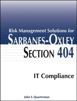 Quarterman, John S. - Risk Management Solutions for Sarbanes-Oxley Section 404 IT Compliance, ebook