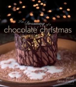 Desaulniers, Marcel - I'm Dreaming of a Chocolate Christmas, ebook