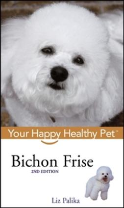 Palika, Liz - Bichon Frise: Your Happy Healthy Pet, ebook
