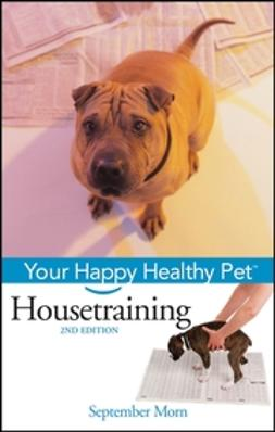 Morn, September - Housetraining: Your Happy Healthy Pet, e-bok