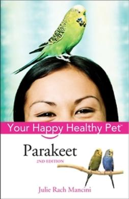 Mancini, Julie Rach - Parakeet: Your Happy Healthy Pet, ebook