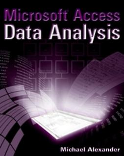 Alexander, Michael - Microsoft Access Data Analysis: Unleashing the Analytical Power of Access, ebook