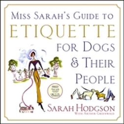Greenwald, Arthur - Miss Sarah's Guide to Etiquette for Dogs & Their People, e-kirja