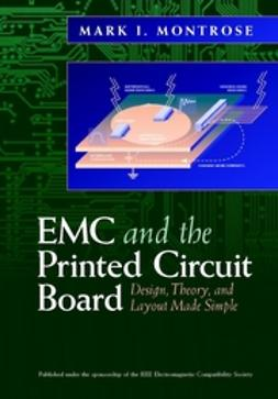 Montrose, Mark I. - EMC and the Printed Circuit Board: Design, Theory, and Layout Made Simple, ebook