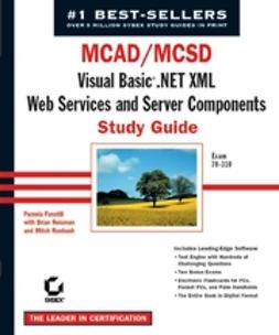 Fanstill, Pamela - MCAD/MCSD: Visual Basic .Net XML Web Services & Server Components Study Guide: Exam 70-310, ebook