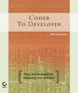 Gunderloy, Mike - Coder to Developer: Tools and Strategies for Delivering Your Software, e-kirja