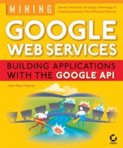 Mueller, John Paul - Mining Google Web Services: Building Applications with the Google API, ebook