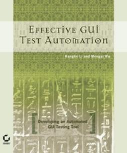 Li, Kanglin - Effective GUI Testing Automation: Developing an  Automated GUI Testing Tool, ebook