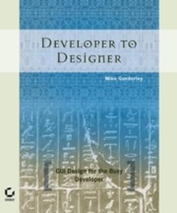 Gunderloy, Mike - Developer to Designer: GUI Design for the Busy Developer, e-bok