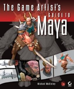 McKinley, Michael - The Game Artist's Guide to Maya, ebook