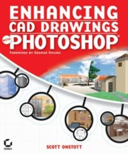 Onstott, Scott - Enhancing CAD Drawings with Photoshop, e-bok