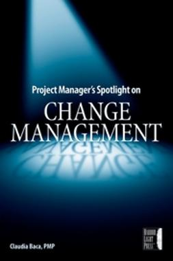 Baca, Claudia M. - Project Manager's Spotlight on Change Management, ebook