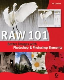 Canfield, Jon - Raw 101: Better Images with Photoshop Elements  and Photoshop, e-bok