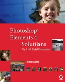 Aaland, Mikkel - Photoshop Elements 4 Solutions: The Art of Digital Photography, ebook