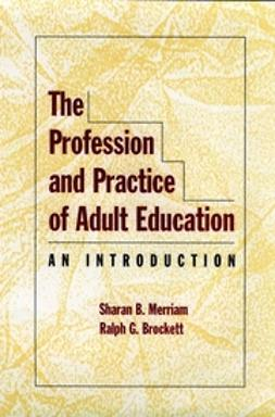 Brockett, Ralph G. - The Profession and Practice of Adult Education: An Introduction, ebook