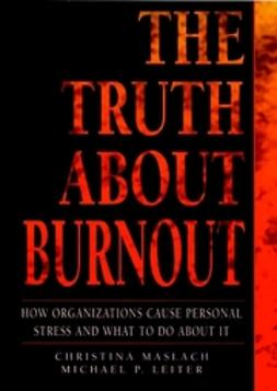 Leiter, Michael P. - The Truth About Burnout: How Organizations Cause Personal Stress and What to Do About It, ebook