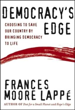 Lappe, Frances Moore - Democracy's Edge: Choosing to Save Our Country by Bringing Democracy to Life, ebook