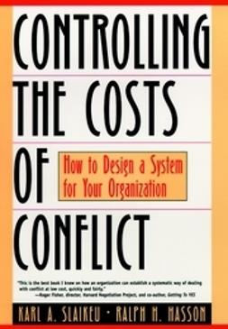 Slaikeu, Karl A. - Controlling the Costs of Conflict: How to Design a System for Your Organization, ebook