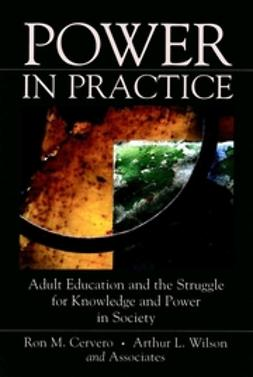 Cervero, Ronald M. - Power in Practice: Adult Education and the Struggle for Knowledge and Power in Society, e-bok