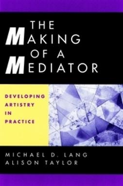 Lang, Michael D. - The Making of a Mediator: Developing Artistry in Practice, ebook