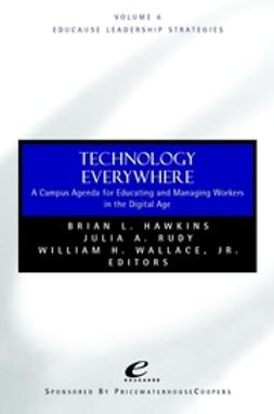 Hawkins, Brian L. - Educause Leadership Strategies, Technology Everywhere: A Campus Agenda for Educating and Managing Workers in the Digital Age, ebook