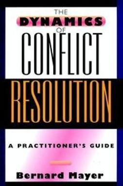 Mayer, Bernard - The Dynamics of Conflict Resolution: A Practitioner's Guide, e-bok
