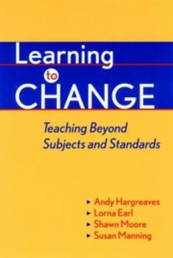 Earl, Lorna - Learning to Change: Teaching Beyond Subjects and Standards, e-kirja