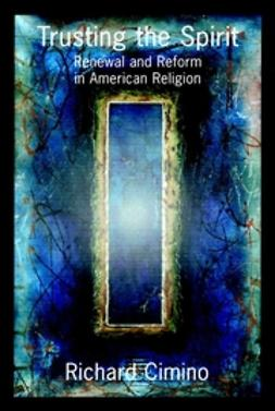 Cimino, Richard - Trusting the Spirit: Renewal and Reform in American Religion, ebook