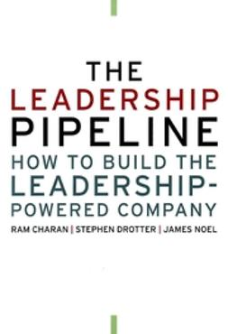 Charan, Ram - The Leadership Pipeline: How to Build the Leadership-Powered Company, ebook