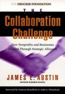 Austin, James E. - The Collaboration Challenge: How Nonprofits and Businesses Succeed through Strategic Alliances, ebook