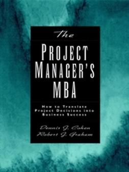 Cohen, Dennis J. - The Project Manager's MBA: How to Translate Project Decisions into Business Success, ebook