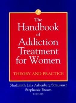 Brown, Stephanie - The Handbook of Addiction Treatment for Women: Theory and Practice, e-kirja