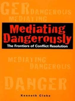 Cloke, Kenneth - Mediating Dangerously: The Frontiers of Conflict Resolution, ebook