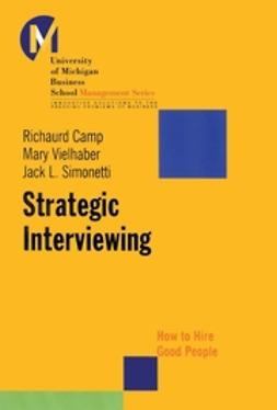 Camp, Richaurd - Strategic Interviewing: How to Hire Good People, ebook