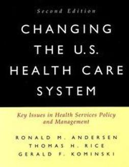 Andersen, Ronald M. - Changing the U.S. Health Care System: Key Issues in Health Services Policy and Management, ebook