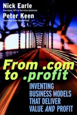 Earle, Nick - From .com to .profit: Inventing Business Models That Deliver Value AND Profit, ebook