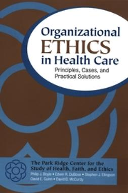 Boyle, Philip J. - Organizational Ethics in Health Care: Principles, Cases, and Practical Solutions, ebook