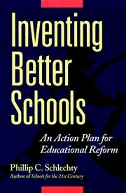 Schlechty, Phillip C. - Inventing Better Schools: An Action Plan for Educational Reform, e-bok