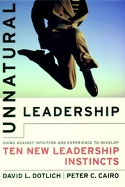 Cairo, Peter C. - Unnatural Leadership: Going Against Intuition and Experience to Develop Ten New Leadership Instincts, e-bok