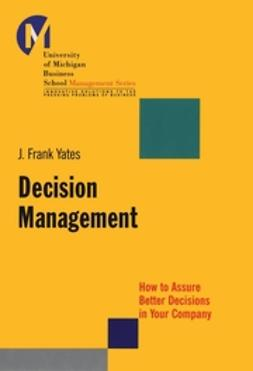 Yates, J. Frank - Decision Management: How to Assure Better Decisions in Your Company, ebook