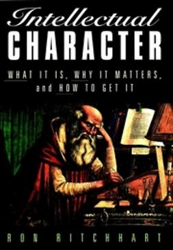 Ritchhart, Ron - Intellectual Character: What It Is, Why It Matters, and How to Get It, ebook