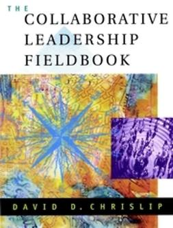 Chrislip, David D. - The Collaborative Leadership Fieldbook, ebook