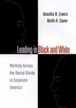 Caver, Keith - Leading in Black and White: Working Across the Racial Divide in Corporate America, ebook