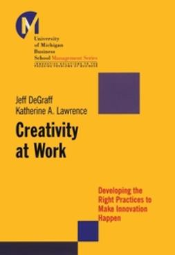 DeGraff, Jeff - Creativity at Work: Developing the Right Practices to Make Innovation Happen, ebook