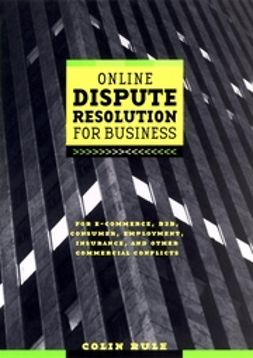 Rule, Colin - Online Dispute Resolution For Business: B2B, ECommerce, Consumer, Employment, Insurance, and other Commercial Conflicts, ebook