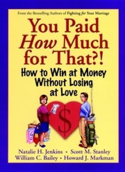 Bailey, William C. - You Paid How Much For That!: How to Win at Money Without Losing at Love, ebook