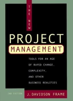 Frame, J. Davidson - The New Project Management: Tools for an Age of Rapid Change, Complexity, and Other Business Realities, ebook